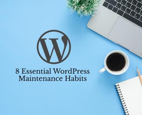 8 Essential WordPress Maintenance Habits
